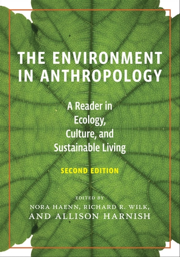 The Environment in Anthropology (Second Edition) - A Reader in Ecology, Culture, and Sustainable Living ebook by