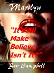 "Marilyn: ""It's All Make Believe, Isn't It?"" ebook by Ben Campbell"