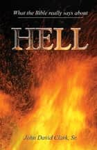 What the Bible Really Says About Hell ebook by John D. Clark, Sr.