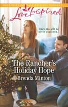 The Rancher's Holiday Hope ebook by Brenda Minton