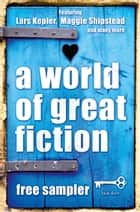 A World of Great Fiction: Free Sampler ebook by Lars Kepler, Zoran Drvenkar, Maggie Shipstead,...