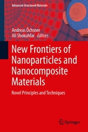 New Frontiers of Nanoparticles and Nanocomposite Materials - Novel Principles and Techniques ebook by Ali Shokuhfar,Andreas Öchsner
