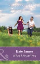 When I Found You (Mills & Boon Heartwarming) (The K-9 Trilogy, Book 3) ebook by Kate James