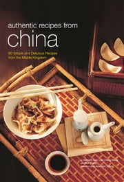 Authentic Recipes from China ebook by Kenneth Law,Lee Cheng Meng,Max Zhang,Luca Invernizzi Tettoni