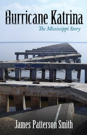 Hurricane Katrina - The Mississippi Story ebook by James Patterson Smith