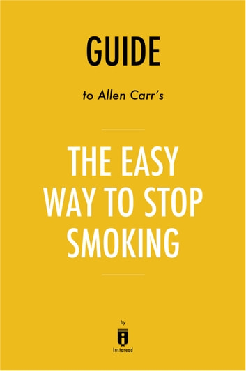 Guide to Allen Carr's The Easy Way to Stop Smoking by Instaread ebook by Instaread