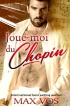 Joue-moi du Chopin ebook by Max Vos