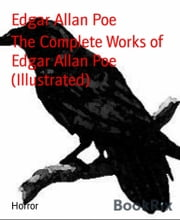 The Complete Works of Edgar Allan Poe (Illustrated) ebook by Edgar Allan Poe