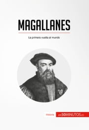 Magallanes - La primera vuelta al mundo ebook by 50Minutos.es