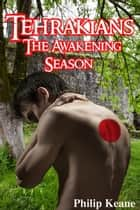 Tehrakians - The Awakening Season ebook by Philip Keane