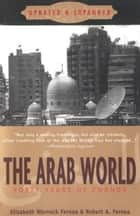 The Arab World ebook by Elizabeth Warnock Fernea, Robert A. Fernea