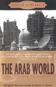 The Arab World ebook by Elizabeth Warnock Fernea,Robert A. Fernea