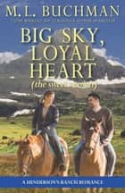 Big Sky, Loyal Heart (sweet) - a Henderson Ranch Big Sky romance ebook by M. L. Buchman