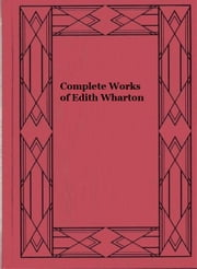 Complete Works of Edith Wharton ebook by Edith Wharton