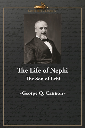 The Life of Nephi, the Son of Lehi ebook by George Q. Cannon,