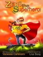 Zero the Super Hero ebook by Vanessa Canevaro