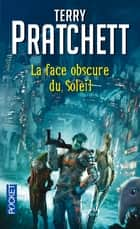 La face obscure du soleil ebook by Terry PRATCHETT, Dominique HAAS, Jacques GOIMARD