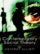 Contemporary Social Theory - An introduction ebook by Anthony Elliott, Anthony Elliott