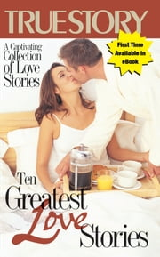 Ten Greatest Love Stories ebook by The Editors Of True Story And True Confessions