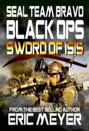 SEAL Team Bravo Black Ops: Sword of ISIS ebook by Eric Meyer
