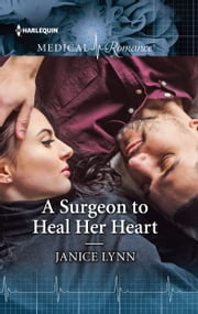 A Surgeon to Heal Her Heart ebook by Janice Lynn