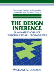 The Design Inference - Eliminating Chance through Small Probabilities ebook by William A. Dembski