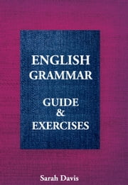 English Grammar. Guide & Exercises ebook by Sarah Davis