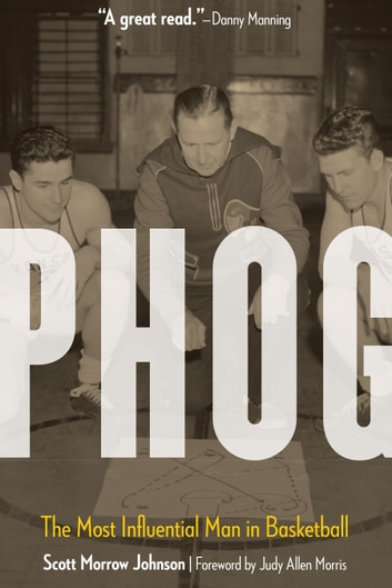Phog - The Most Influential Man in Basketball ebook by Scott Morrow Johnson