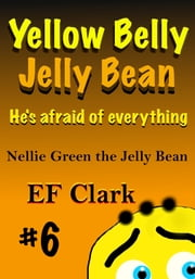 Yellow Belly Jelly Bean ebook by EF Clark