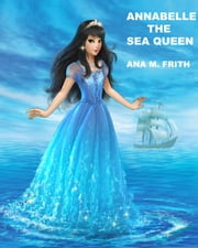 Annabelle The Sea Queen ebook by A M FRITH