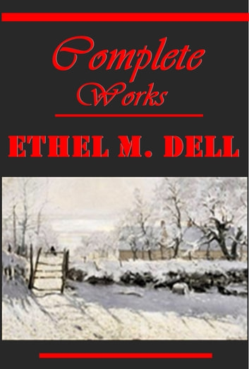 Complete Romance Pulp Adventure Anthologies of Ethel M. Dell ebook by Ethel M. Dell