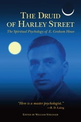 The Druid of Harley Street - The Spiritual Psychology of E. Graham Howe ebook by E. Graham Howe