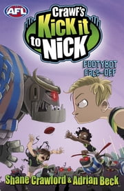 Crawf's Kick it to Nick: Footybot Face-off - Footybot Face-off ebook by Shane Crawford, Adrian Beck