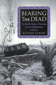 Bearing the Dead:  The British ebook by Schor, Esther