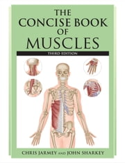 The Concise Book of Muscles, Third Edition ebook by Chris Jarmey,John Sharkey