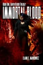 Immortal Blood ebook by Elaine C. Markowicz