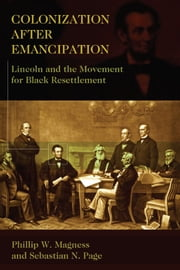 Colonization After Emancipation - Lincoln and the Movement for Black Resettlement ebook by Phillip W. Magness,Sebastian N. Page