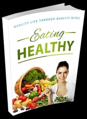 Eating Healthy - Quality Life Through Quality Bites ebook by Anonymous