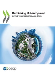 Rethinking Urban Sprawl - Moving Towards Sustainable Cities ebook by Collectif