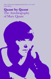 Quant by Quant: The Autobiography of Mary Quant ebook by Mary Quant