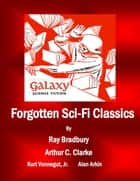 Forgotten Sci-Fi Classics - A Compilation from Galaxy Science Fiction Issues ebook by MDP Publishing, Ray Bradbury, Arthur C. Clarke,...