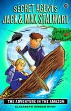 Secret Agents Jack and Max Stalwart - Book 2: The Adventure in the Amazon: Brazil ebook by Elizabeth Singer Hunt, Brian Williamson