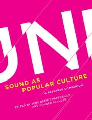 Sound as Popular Culture - A Research Companion ebook by Jens Gerrit Papenburg, Holger Schulze, Peter Wicke,...
