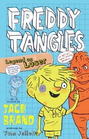 Freddy Tangles: Legend or Loser ebook by Jack Brand,Tom Jellett