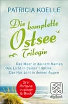 Die komplette Ostsee-Trilogie - E-Only ebook by Patricia Koelle