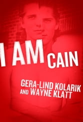 I Am Cain ebook by Gera-Lind Kolanik,Wayne Klatt