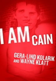 I Am Cain ebook by Gera-Lind Kolanik, Wayne Klatt
