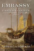 Embassy to the Eastern Courts - America's Secret First Pivot Toward Asia, 183237 ebook by Andrew C. Jampoler