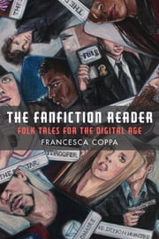 The Fanfiction Reader - Folk Tales for the Digital Age ebook by Francesca Coppa