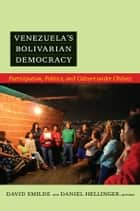 Venezuela's Bolivarian Democracy - Participation, Politics, and Culture under Chávez eBook by David Smilde, Daniel Hellinger